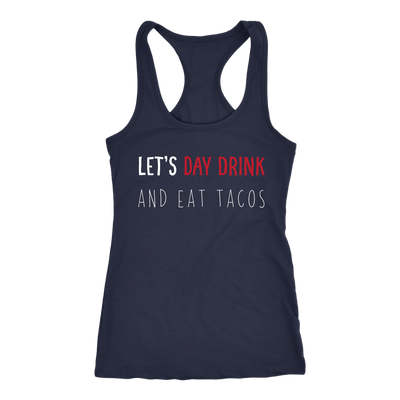Let's Day Drink And Eat Tacos Ladies Racerback Tank Top Women - 3 colors available - PLUS Size XS-2XL MADE IN THE USA