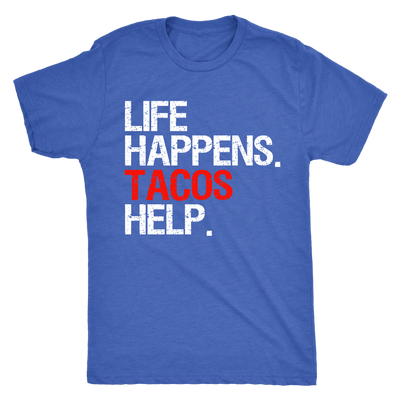 Life Happens Tacos Help Mens T-shirt Triblend Tee - 3 colors available PLUS Size S-2XL MADE IN THE USA
