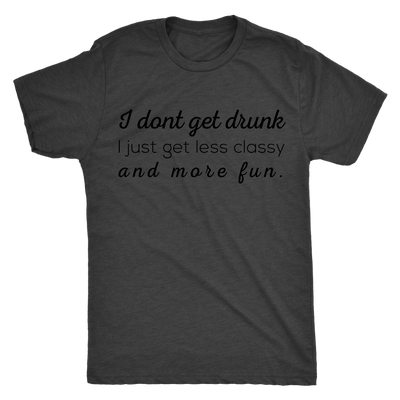 Less Classy And More Fun Mens T-shirt Triblend Tee - 5 colors available PLUS Size S-2XL MADE IN THE USA