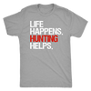 Life Happens Hunting Helps Mens T-shirt Triblend Tee - 4 colors available PLUS Size S-2XL MADE IN THE USA