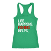 Life Happens Fishing Helps Ladies Racerback Tank Top Women - 4 colors available - PLUS Size XS-2XL MADE IN THE USA