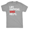 Life Happens Wine Helps Mens T-shirt Triblend Tee - 5 colors available PLUS Size S-2XL MADE IN THE USA