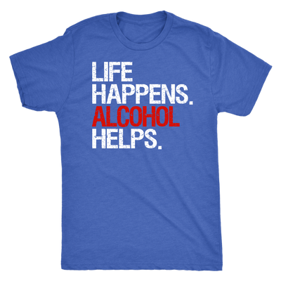 Life Happens Alcohol Helps Mens T-shirt Triblend Tee - 4 colors available PLUS Size S-2XL MADE IN THE USA