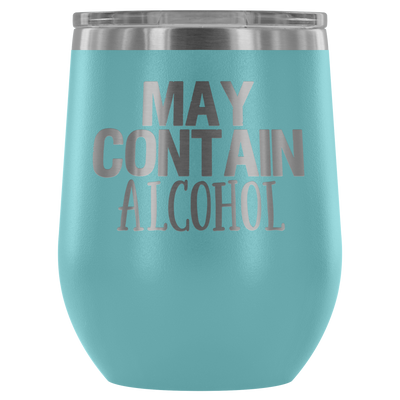 May Contain Alcohol - 12 oz Stemless Wine Tumbler | Etched / Engraved Stainless Steel Coffee Mug Hot/Cold Cup - 12 Colors Available