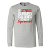 If Stress Burned Calories I'd be a Supermodel - Long Sleeve Tee Unisex T-shirt - 5 colors available PLUS Size S-2XL MADE IN THE USA