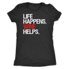 Life Happens Wine Helps - Ladies T-shirt Womens Triblend Tee - 4 Colors Available Plus Size S-2XL - MADE IN THE USA