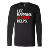Life Happens Alcohol Helps Long Sleeve Tee Unisex T-shirt - 5 colors available PLUS Size S-2XL MADE IN THE USA