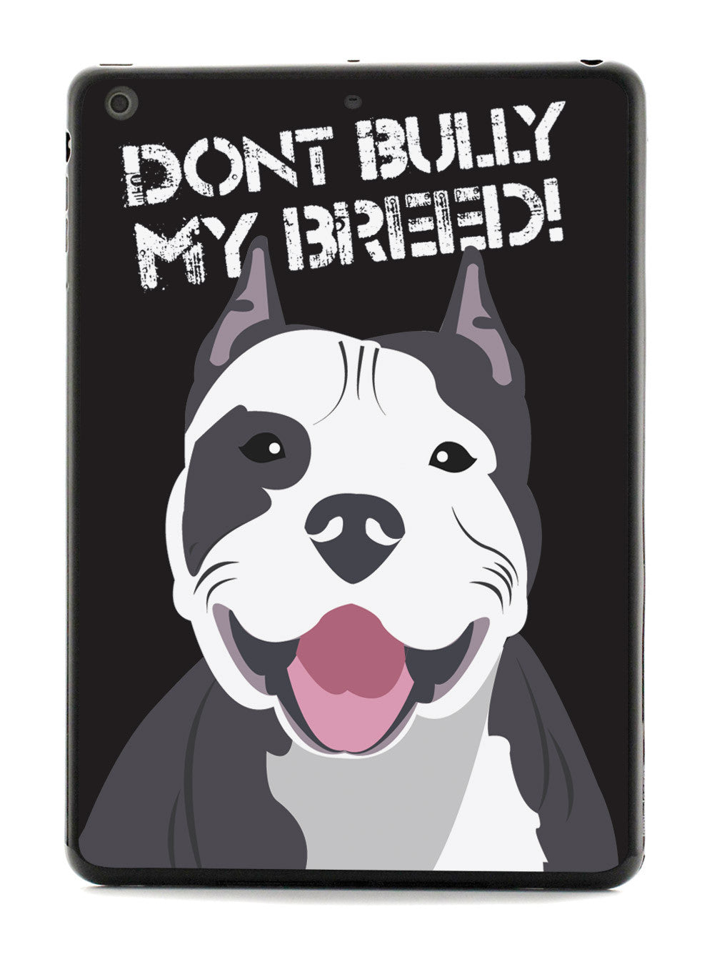 Don't Bully My Breed - Pit Bull - Black Case