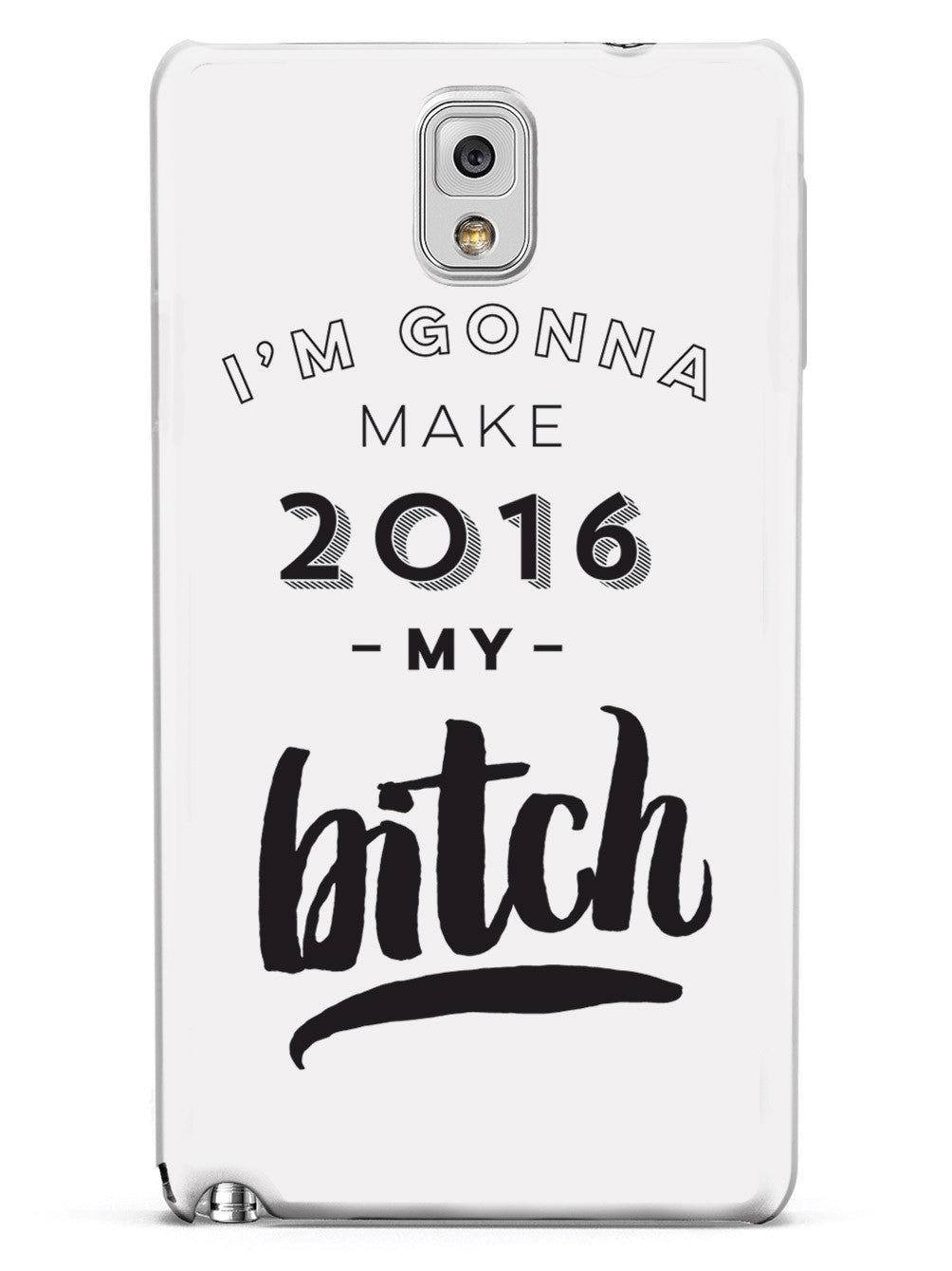 I'm Gonna Make 2016 My Bitch Case