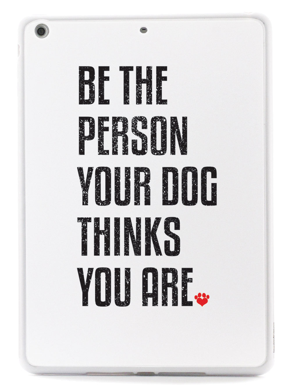 Be The Person Your Dog Thinks You Are Case