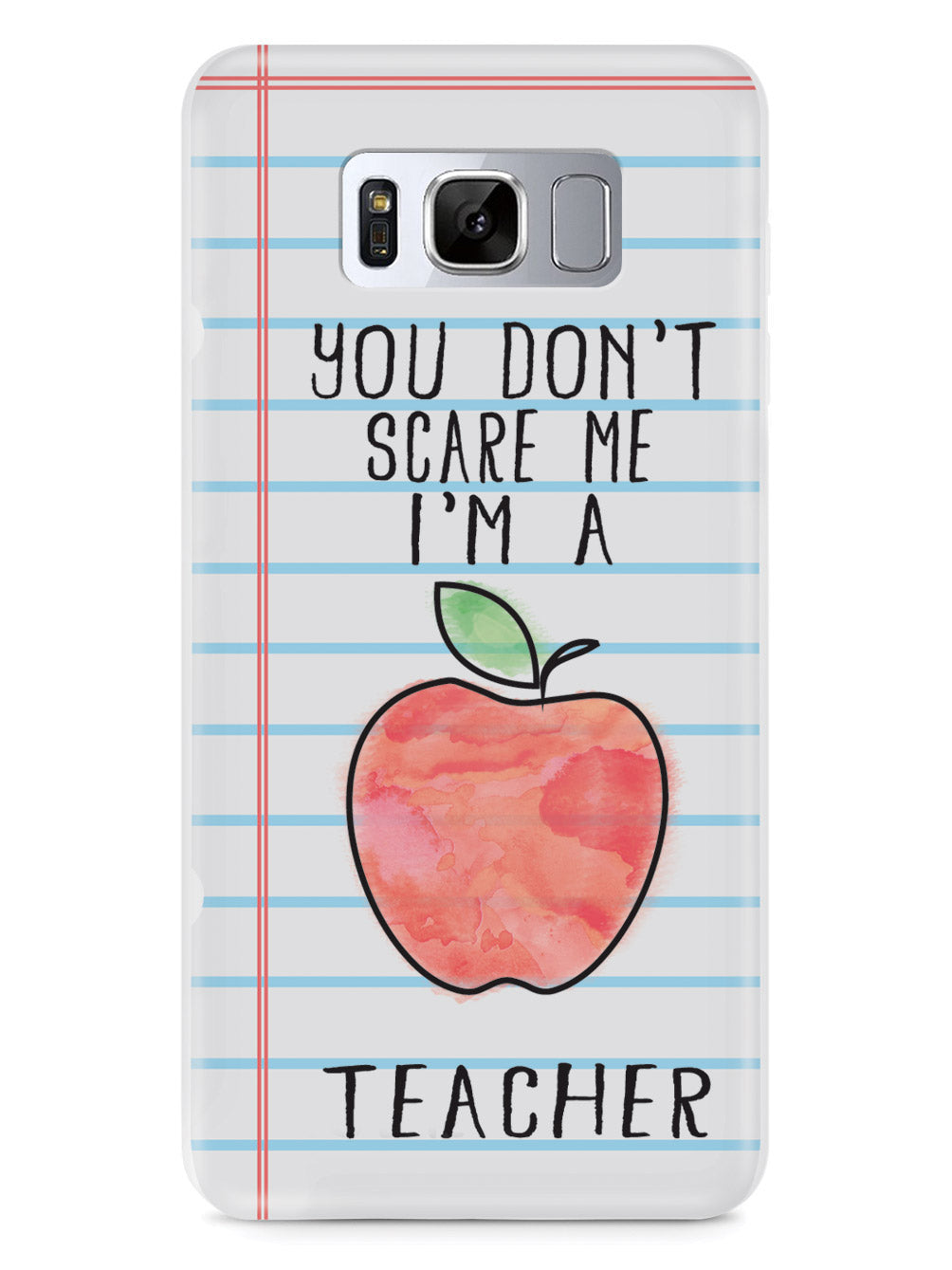 You Don't Scare Me, I'm a Teacher Case