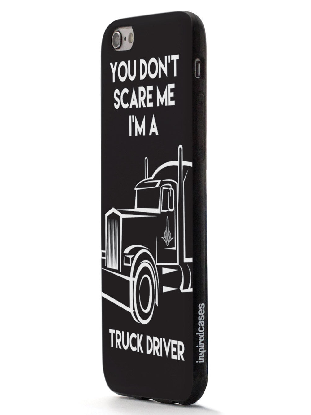 You Don't Scare Me, I'm a Truck Driver Case