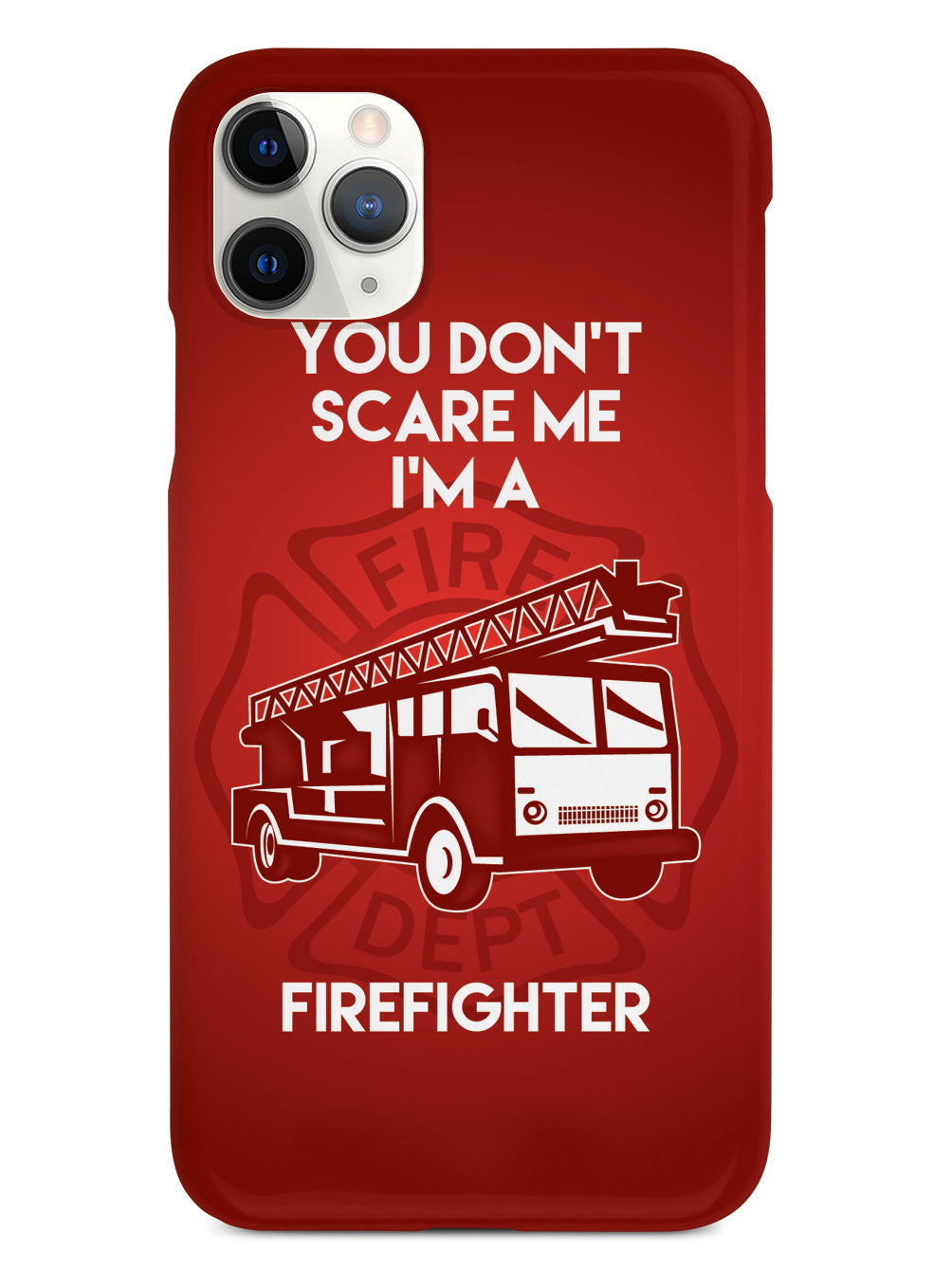 You Don't Scare Me, I'm a Firefighter Case