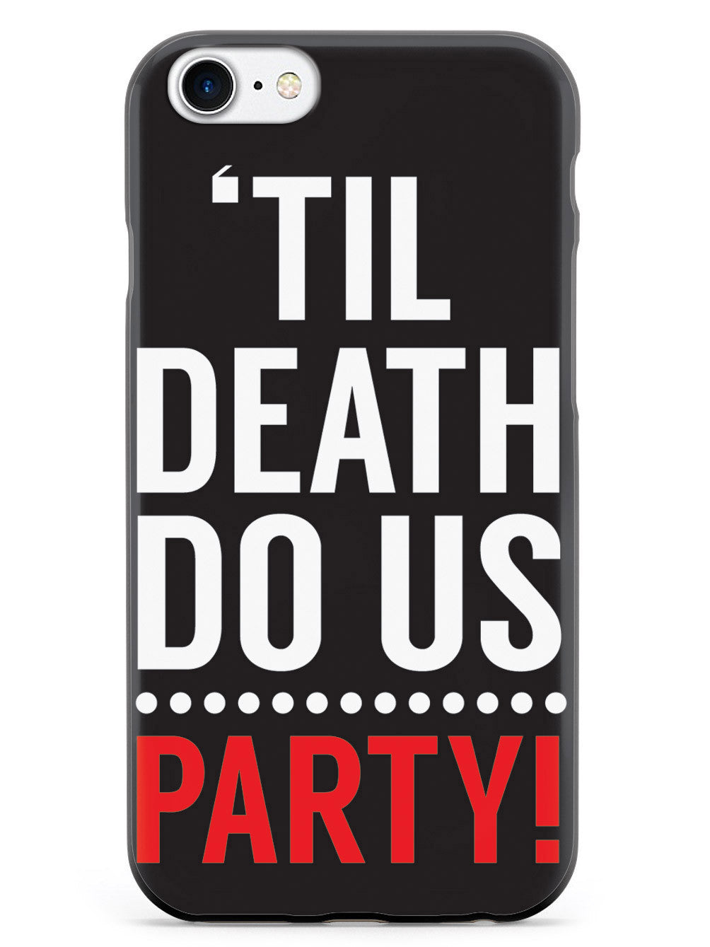 Til Death do us.. PARTY! Case