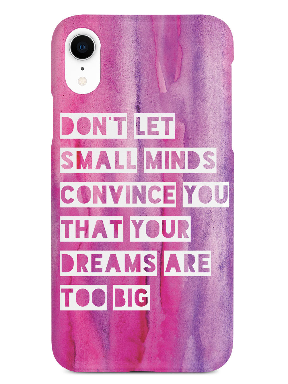 Don't Let Small Minds Convince You Case