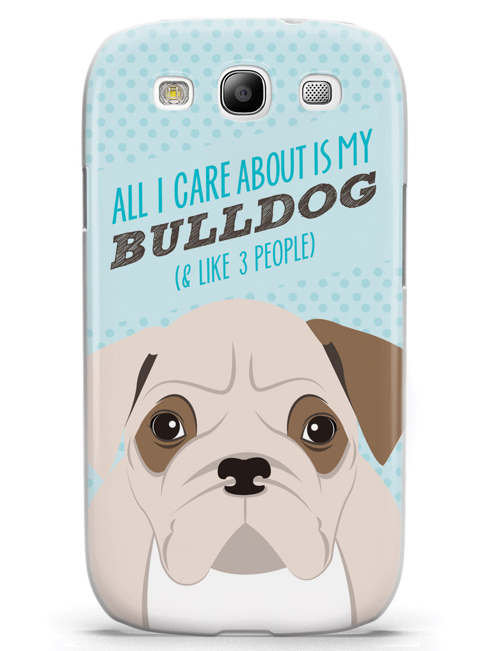All I Care About Is My Bulldog Case