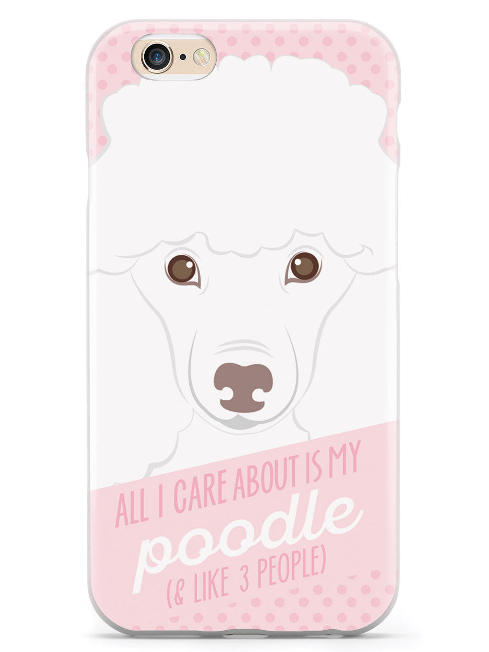 All I Care About Is My Poodle Case