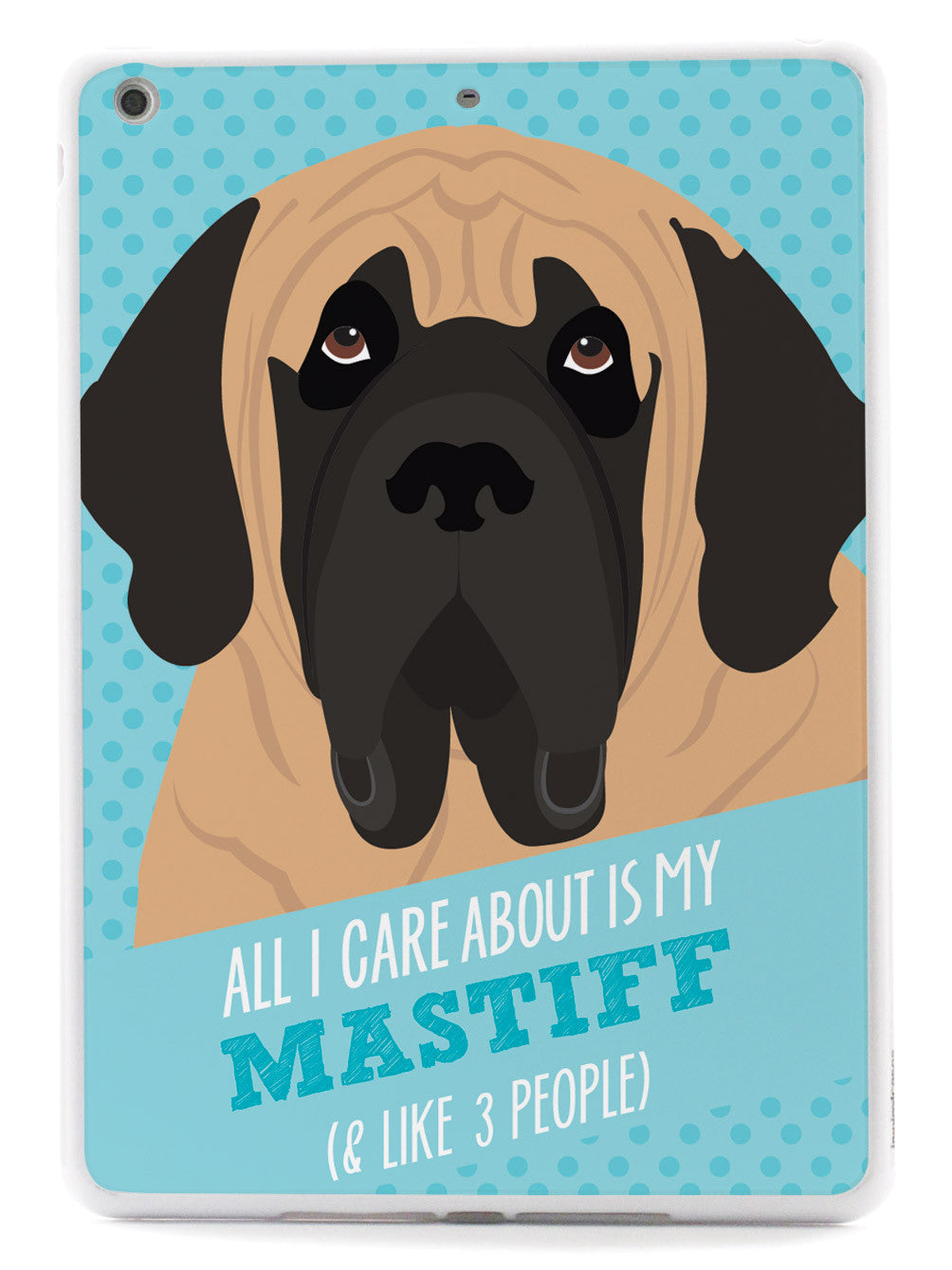 All I Care About Is My Mastiff Case