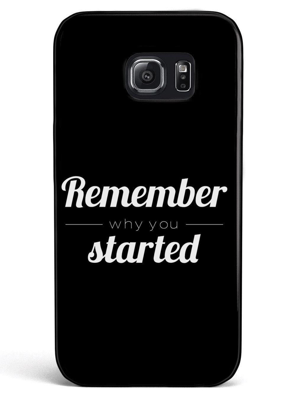 Remember Why You Started - Black Case