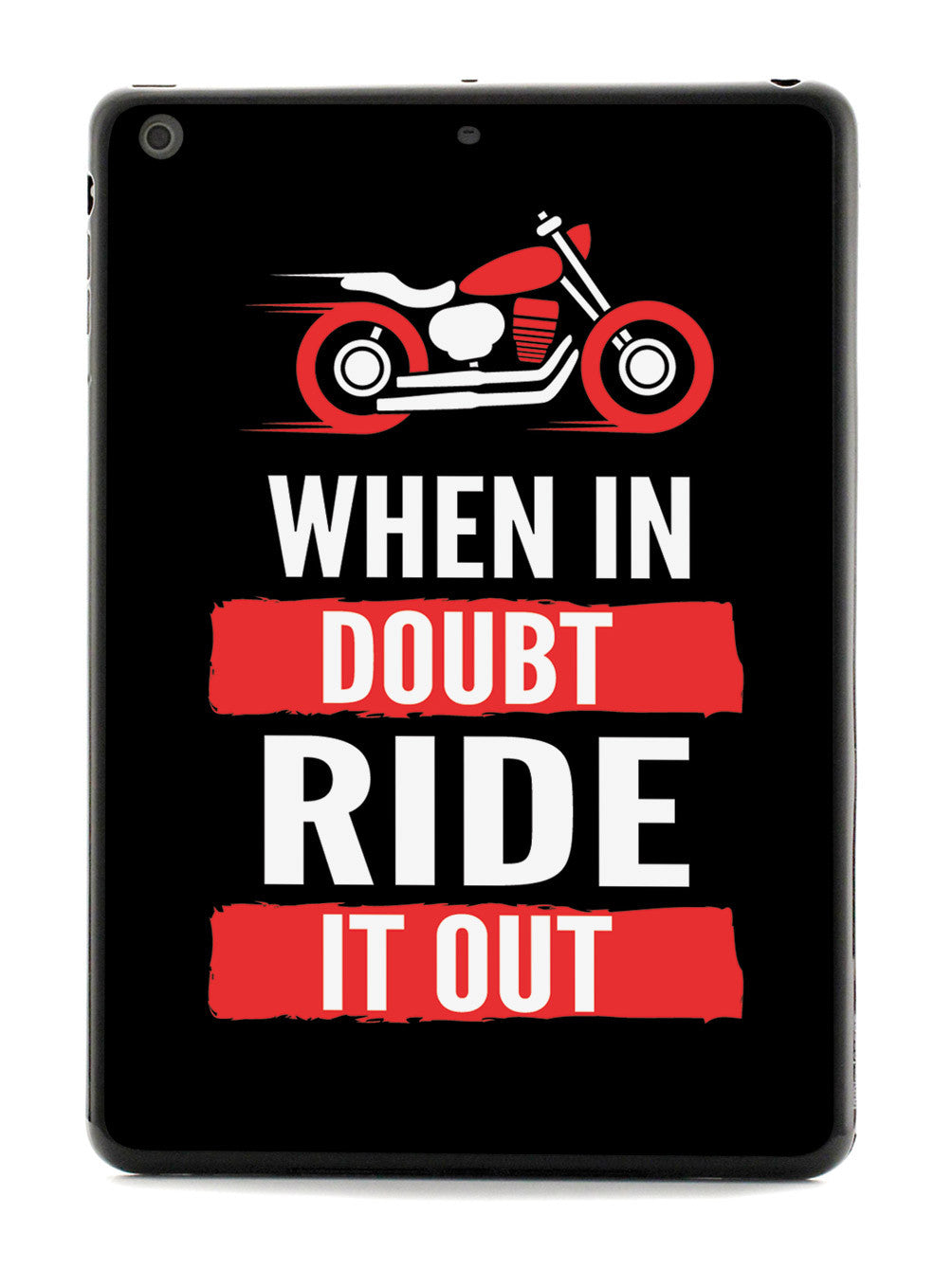 When in Doubt, Ride it Out - Black Case