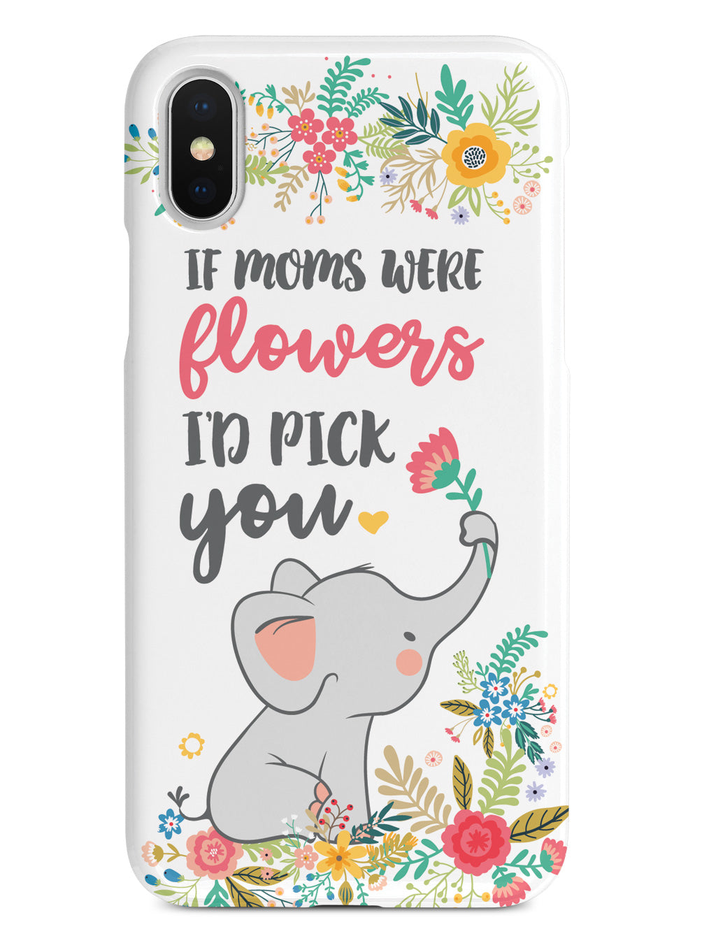 If Moms Where Flowers, I'd Pick You - White Case