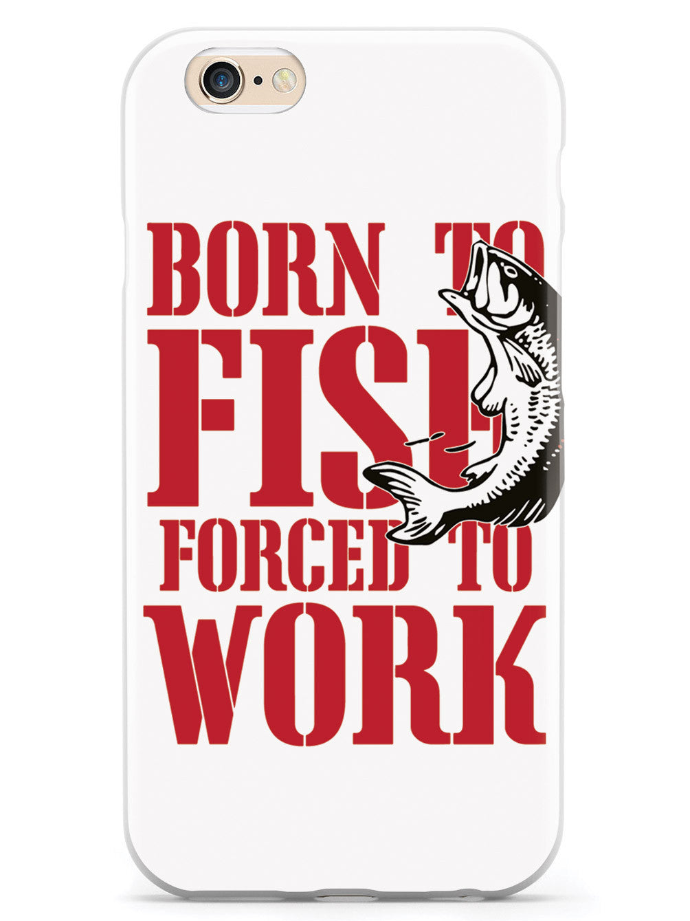 Born To Fish Forced To Work - White Case