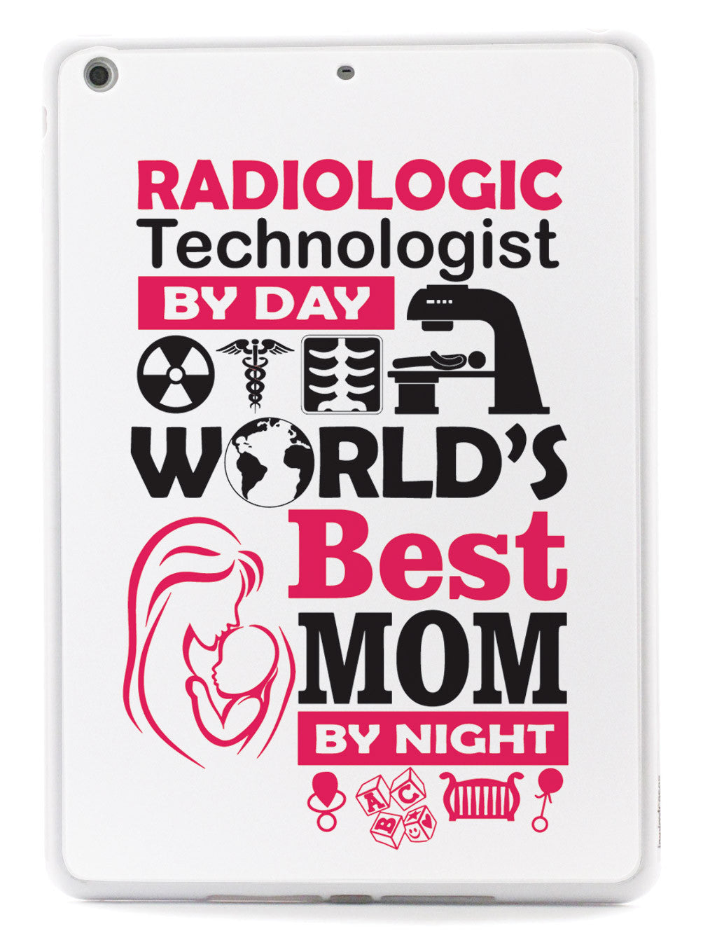 Radiologic Technologist By Day Mom By Night - White Case