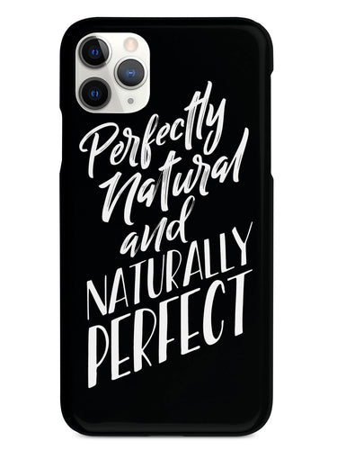 Perfectly Natural and Naturally Perfect - Black Case