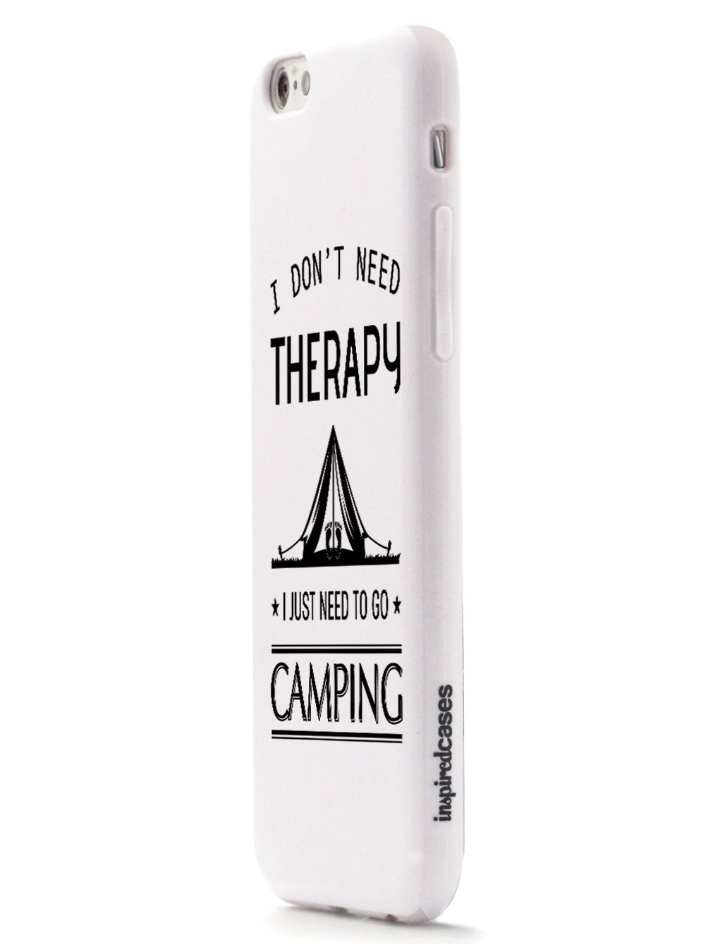 I Don't Need Therapy I Just Need To Go Camping - White Case