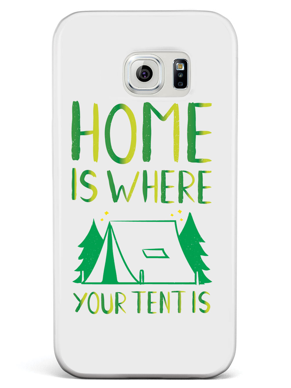 Home Is Where Your Tent Is - White Case