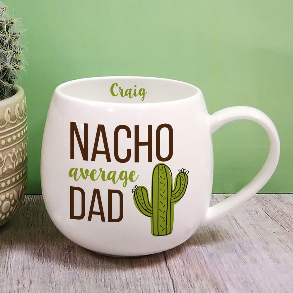 "Nacho Average Dad Hug Mug - Craig Personalised On The Inside Of The Mug With Text That Reads ""NACHO average DAD"" With A Cactus Image"