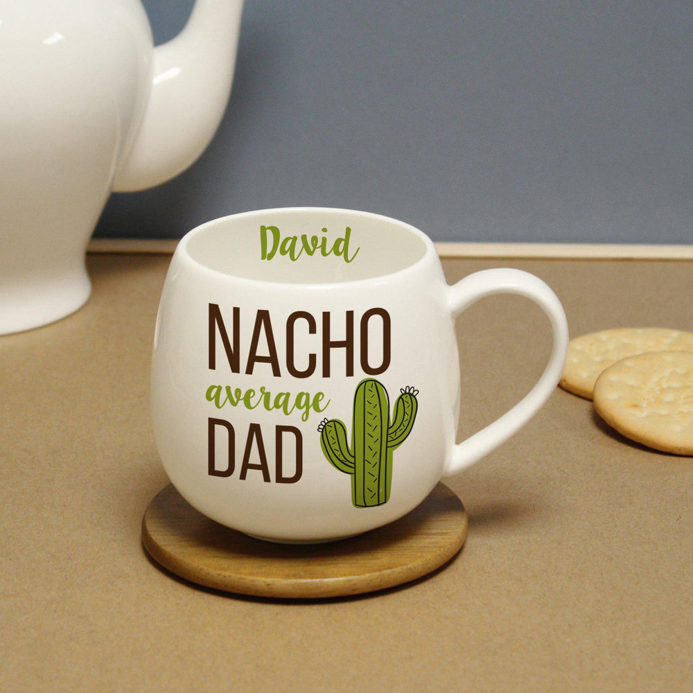 "Nacho Average Dad Hug Mug - David Personalised On The Inside Of The Mug With Text That Reads ""NACHO average DAD"" With A Cactus Image"