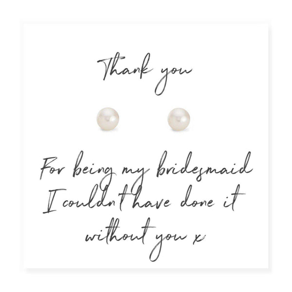 "Bridesmaid Pearl Earrings on Script Thank you Card - Card Reads ""Thank You For Being My Bridesmaid I Couldn't Have Done It Without You x"