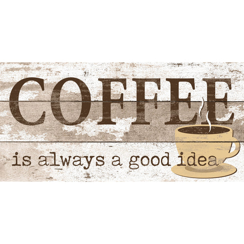 Coffee is always a good idea 6x12