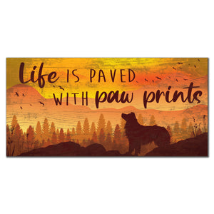 Life is Paved with Paw Prints 6x12