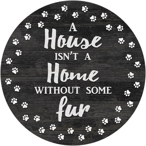 A House is not a Home without some Fur 12in Circle
