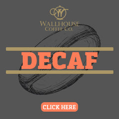 Decaf Coffee Roasts by Wallhouse Coffee Company