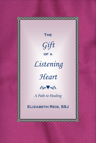 The Gift of a Listening Heart - A Path to Healing  by Elizabeth Reis, SSJ