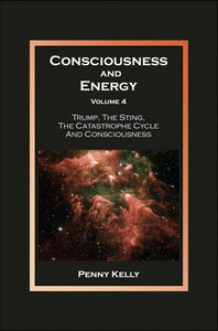Consciousness and Energy, Vol. 4 - Trump, The Sting, The Catastrophe Cycle and Consciousness