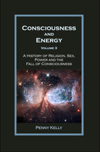 Consciousness & Energy Vol. 3 - Religion, Sex, Power, & the Fall of Consciousness