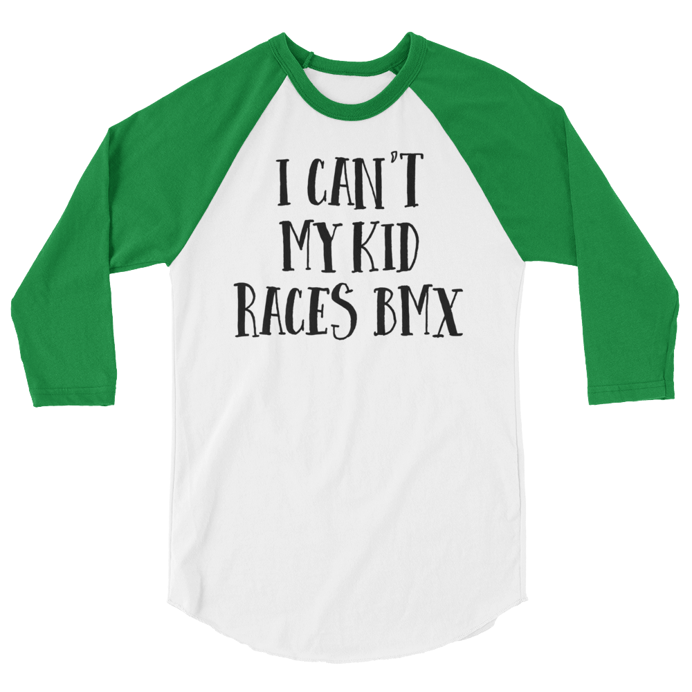I Can't My Kid Races BMX 3/4 sleeve raglan shirt