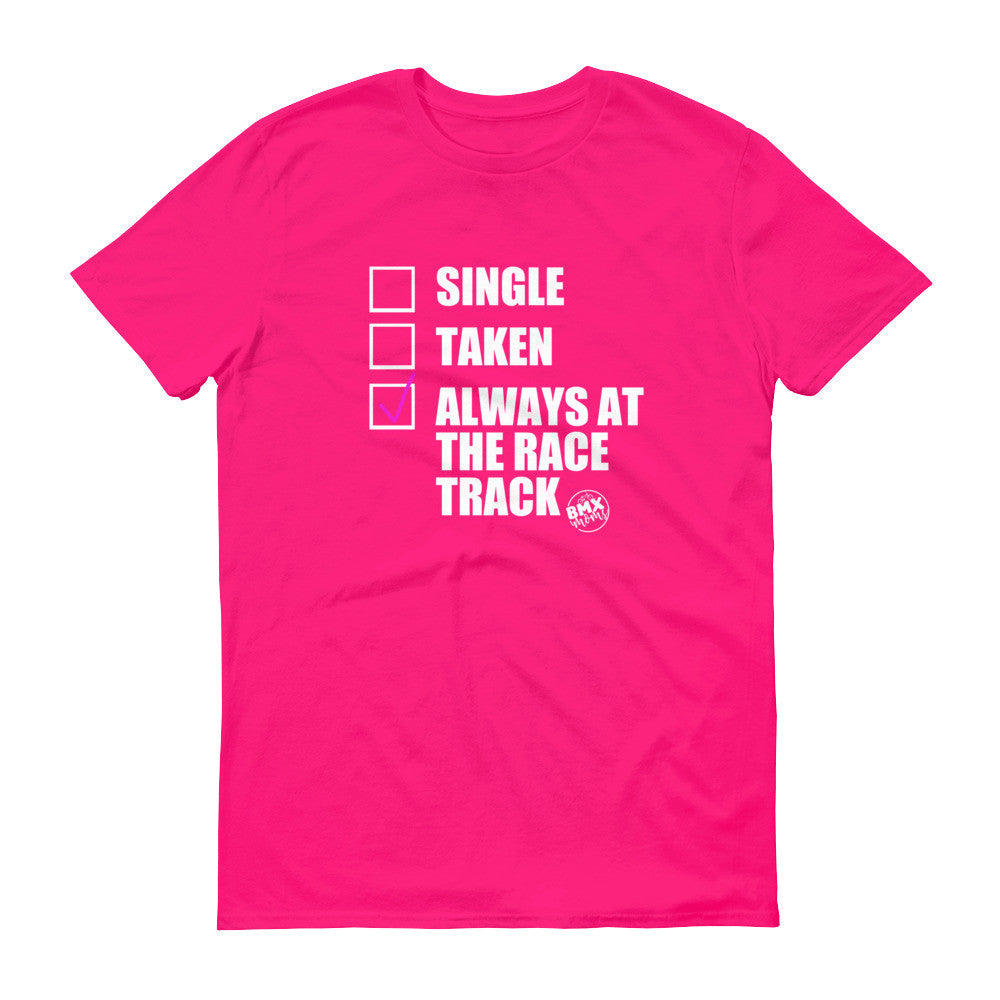 Single, Taken, Always at the Race Track BMX Mom Tee