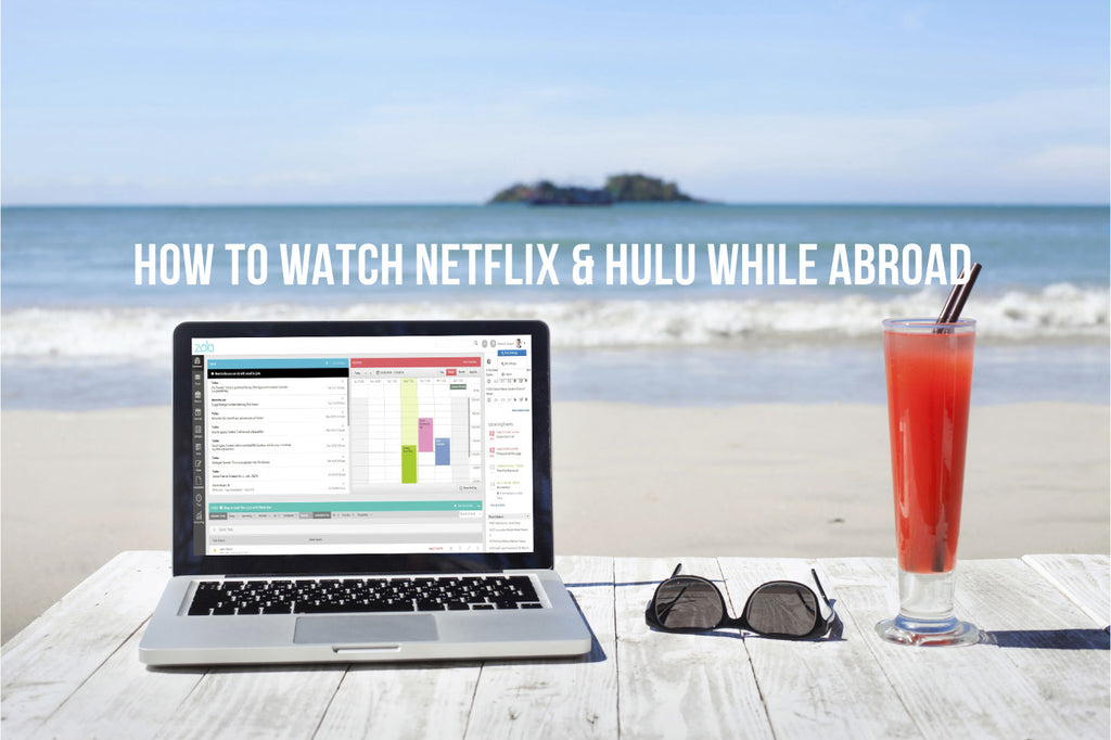 How to watch Netflix/Hulu while traveling abroad