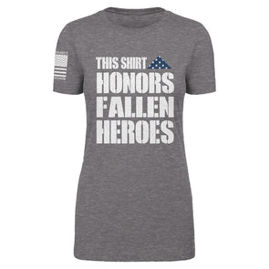 This Shirt Honors Fallen Heroes - Women's