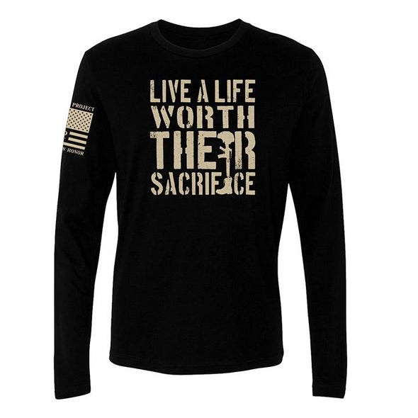 Live A Life Worth Their Sacrifice - Long Sleeve