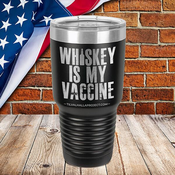 Whiskey Is My Vaccine - Laser Etched Tumbler