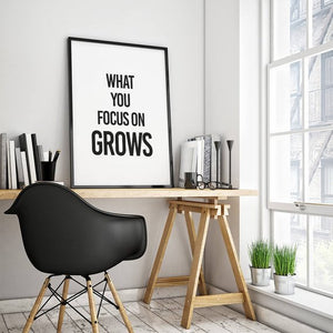 """What You Focus on Grows"" 30x40CM With Black Frame"