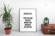 "Load image into Gallery viewer, ""Depresso: The Feeling You Get When You Run Out Of Coffee"" 30x40CM With Black Frame"