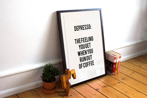 """Depresso: The Feeling You Get When You Run Out Of Coffee"" 30x40CM With Black Frame"