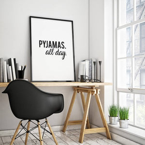 """PYJAMAS all day"" 30x40CM With Black Frame"